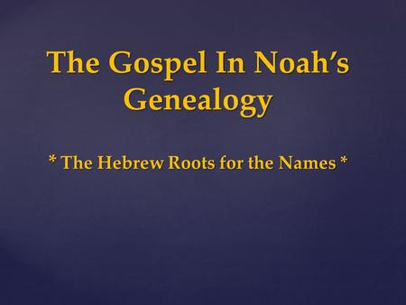 The Gospel In Noah's Genealogy * The Hebrew Roots for the Names *