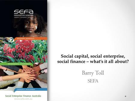 Barry Toll SEFA Social capital, social enterprise, social finance – what's it all about?
