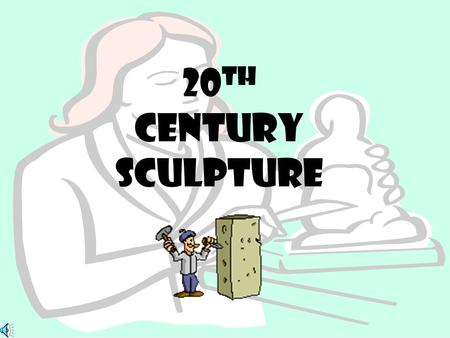 20 th century sculpture Including these artists Auguste Rodin Constantin Brancusi Pablo Picasso Henry moore Alexander Calder Louise Nevelson Claes Oldenburg.