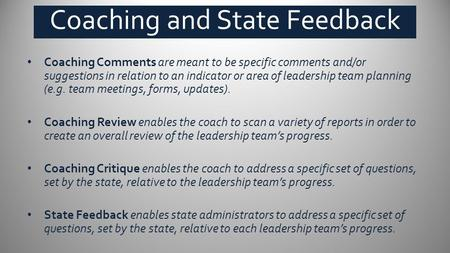 Coaching Comments are meant to be specific comments and/or suggestions in relation to an indicator or area of leadership team planning (e.g. team meetings,