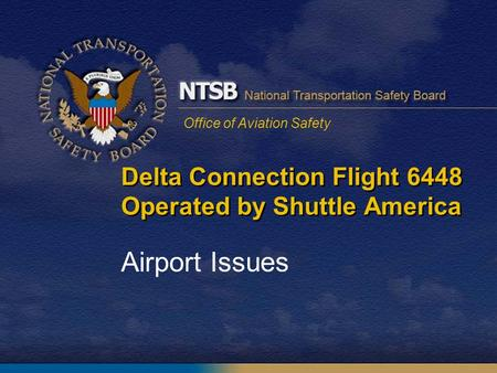 Office of Aviation Safety Delta Connection Flight 6448 Operated by Shuttle America Airport Issues.