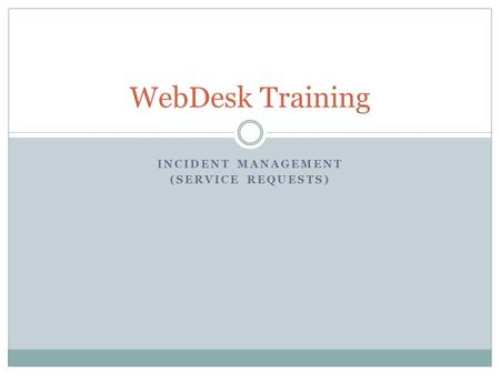 INCIDENT MANAGEMENT (SERVICE REQUESTS) WebDesk Training.