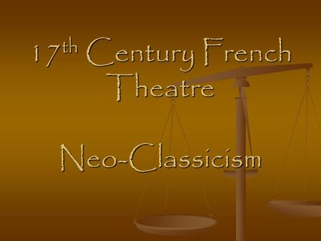 17 th Century French Theatre Neo-Classicism. Neo-Classicism After 1625 French theatre began to grow and develop. The political climate in France was becoming.