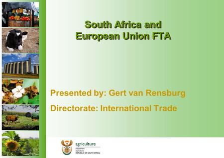 South Africa and European Union FTA Presented by: Gert van Rensburg Directorate: International Trade.