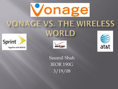 Saumil Shah IEOR 190G 3/19/08.  Vonage is a VoIP(voice over IP) company that provides telephone service via a broadband connection.  In order to use.