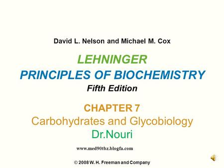 LEHNINGER PRINCIPLES OF BIOCHEMISTRY Fifth Edition David L. Nelson and Michael M. Cox © 2008 W. H. Freeman and Company CHAPTER 7 Carbohydrates and Glycobiology.