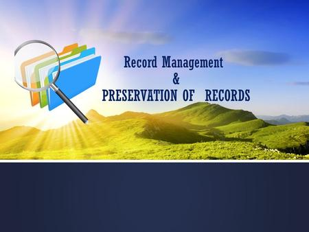 Record Management & PRESERVATION OF RECORDS. What are Records ?  Document that memorizes and provides objectives, evidence of the activities performed,events.