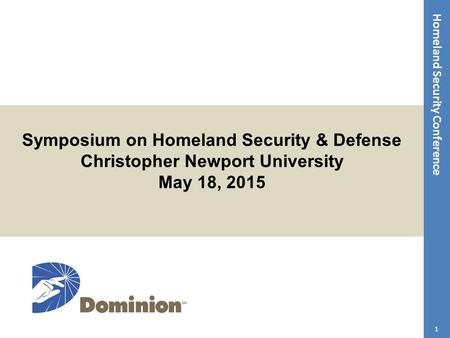 Homeland Security Conference Symposium on Homeland Security & Defense Christopher Newport University May 18, 2015 1.