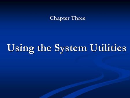 Chapter Three Using the System Utilities. Objectives Understand and use the Control Panel applets Understand and use the Control Panel applets Use the.