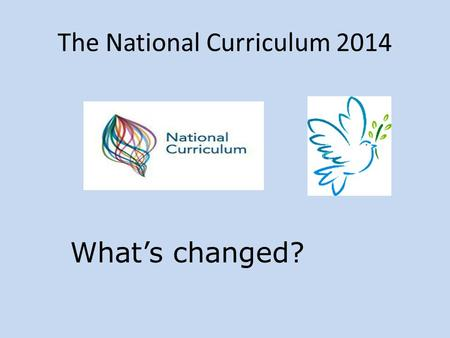 The National Curriculum 2014 What's changed?. English What's out? Speaking and Listening (as we know it) Drama ICT is not mentioned No method for the.