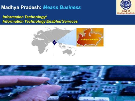 1 Madhya Pradesh: Means Business Information Technology/ Information Technology Enabled Services.