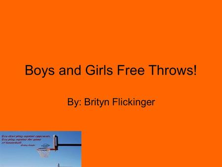 Boys and Girls Free Throws! By: Brityn Flickinger.
