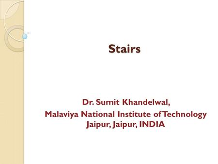 Stairs Dr. Sumit Khandelwal, Malaviya National Institute of Technology Jaipur, Jaipur, INDIA.