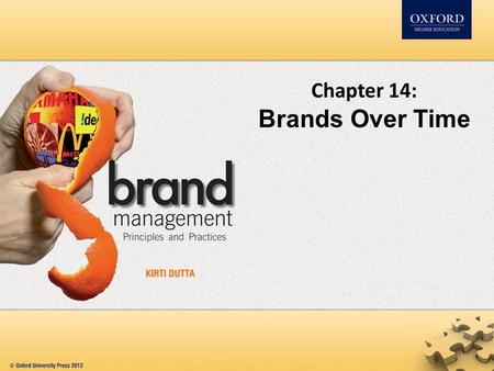 Chapter 14: Brands Over Time. Contents The importance of managing brands over a period of time Brand growth challenges – brand reinforcement Sustaining.