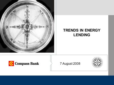 1 TRENDS IN ENERGY LENDING 7 August 2008. 2 3 FIRST QUARTER 2008 BANK INDUSTRY PERFORMANCE Deteriorating real estate portfolios – loan loss provisions.