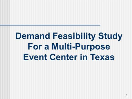 1 Demand Feasibility Study For a Multi-Purpose Event Center in Texas.