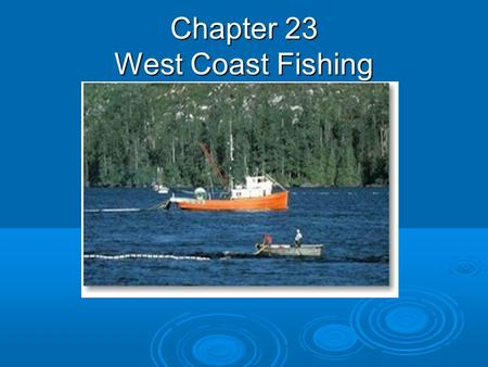 Chapter 23 West Coast Fishing. Types of Catch  Pacific Salmon is the most important catch for the West Coast fishing industry.