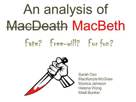 the question of whether macbeth is driven by fate or free will in shakespeares macbeth Macbeth: fate or free will this article tries to reach an answer for the question 787-788) according to william hazlitt macbeth himself appears driven.