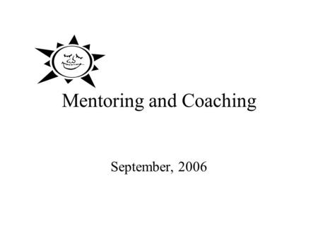Mentoring and Coaching September, 2006. What is mentoring? Mentoring is a professional development strategy designed to improve teaching and learning.
