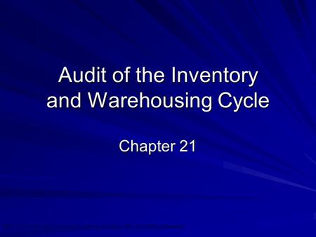 ©2010 Prentice Hall Business Publishing, Auditing 13/e, Arens//Elder/Beasley 21 - 1 Audit of the Inventory and Warehousing Cycle Chapter 21.