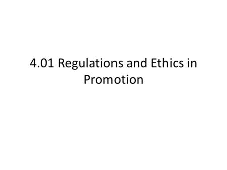 4.01 Regulations and Ethics in Promotion