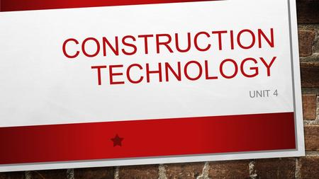 CONSTRUCTION TECHNOLOGY UNIT 4. THINK, PAIR, SHARE IN YOUR OPINION, WHAT IS CONSTRUCTION TECHNOLOGY? THINK – 2 MINUTES PAIR – 1 MINUTE SHARE – 2 MINUTES.