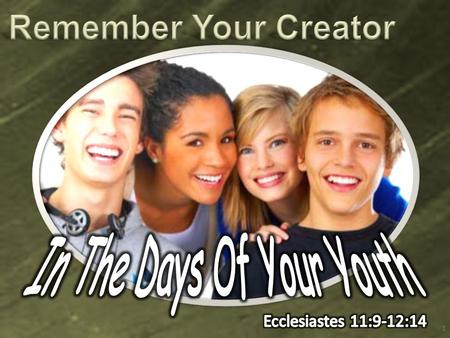 1. 2 3 Ecclesiastes 11:9-10 (NKJV) 9 Rejoice, O young man, in your youth, And let your heart cheer you in the days of your youth; Walk in the ways of.