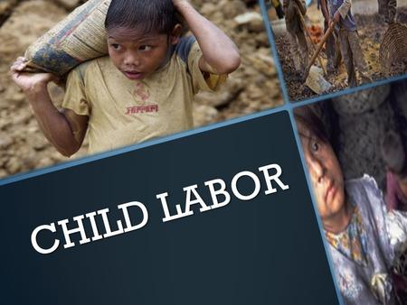 CHILD LABOR. 70 million children get no education.