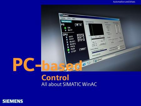 Automation and Drives PC- based Control All about SIMATIC WinAC.
