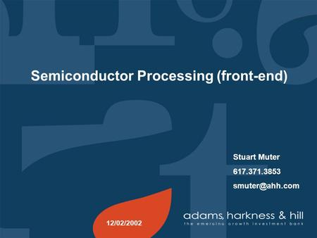 Semiconductor Processing (front-end) Stuart Muter 617.371.3853 12/02/2002.