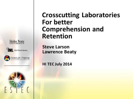 Crosscutting Laboratories For better Comprehension and Retention Steve Larson Lawrence Beaty HI TEC July 2014.