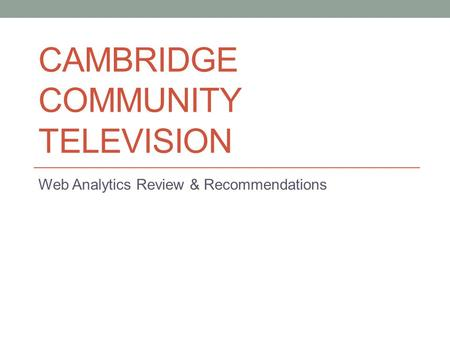 CAMBRIDGE COMMUNITY TELEVISION Web Analytics Review & Recommendations.