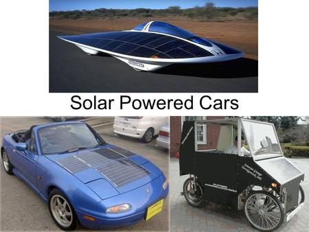 Solar Powered Cars. Solar Cars Definition: A car which uses sunlight to charge batteries which inturn power the motors that drive the car.