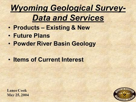 Wyoming Geological Survey- Data and Services Products – Existing & New Future Plans Powder River Basin Geology Items of Current Interest Lance Cook May.