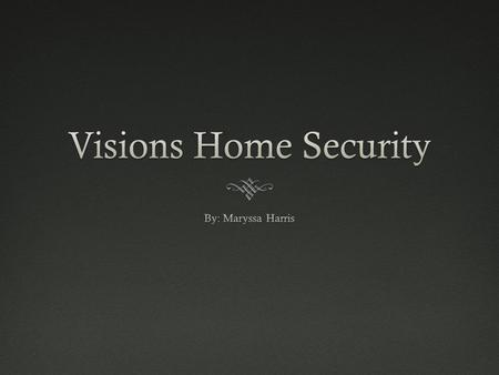 What is Vision?What is Vision?  Vision is a security system that offers top notch services for a reasonable price. The customer has the option to customize.