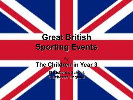 Great British Sporting Events By The Children in Year 3 St Richard's School, Chichester, England.