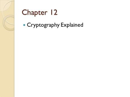 Chapter 12 Cryptography Explained. Search Problems Specified by an algorithm C Two inputs ◦ I is the instance. ◦ S is the solution. ◦ Must complete in.