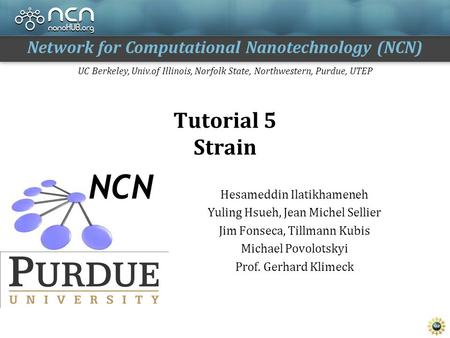 Network for Computational Nanotechnology (NCN) UC Berkeley, Univ.of Illinois, Norfolk State, Northwestern, Purdue, UTEP Tutorial 5 Strain Hesameddin Ilatikhameneh.