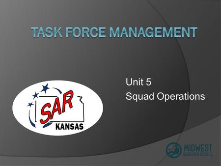 Unit 5 Squad Operations. Unit Goal Upon completion of this unit, participants will be able to describe the search and rescue squad organizational structure.