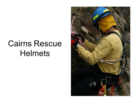 Cairns Rescue Helmets. Ideal for EMS and Rescue Helmets NFPA Certified No brim design gives users easier access to confined spaces Minimal parts for lower.