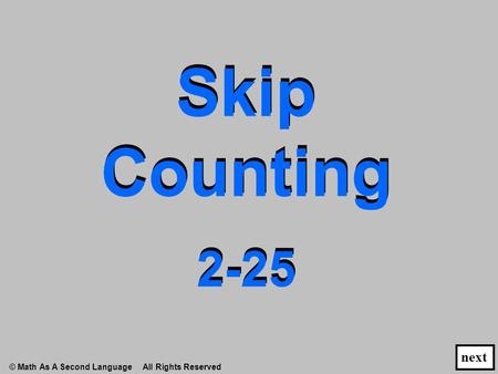 Skip Counting 2-25 Skip Counting 2-25 next © Math As A Second Language All Rights Reserved.