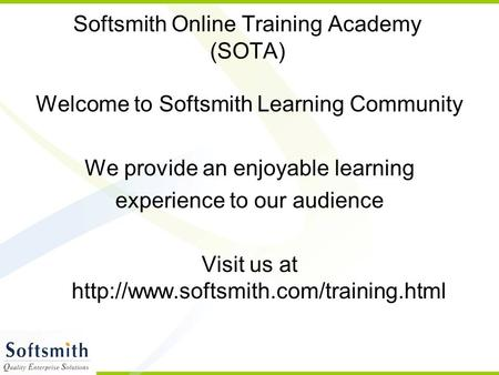 Softsmith Online Training Academy (SOTA) Welcome to Softsmith Learning Community We provide an enjoyable learning experience to our audience Visit us at.