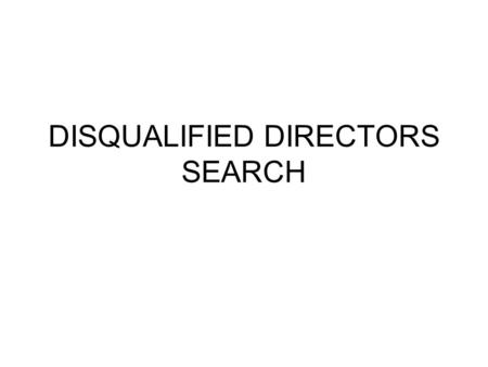 DISQUALIFIED DIRECTORS SEARCH. To access Disqualified Director enquiry please type in on Internet at address  Enter.