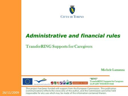 """RING"" TransferRING Supports for Caregivers LLP-LDV-TOI-09-IT-0446 This project has been funded with support from the European Commission. This publication."