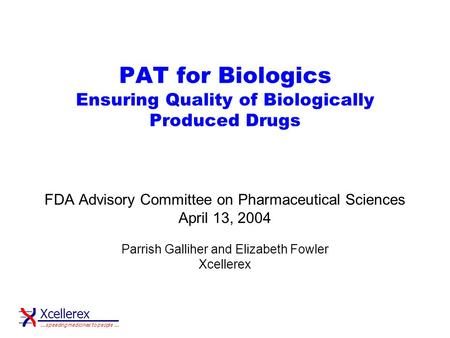 Xcellerex … speeding medicines to people … PAT for Biologics Ensuring Quality of Biologically Produced Drugs FDA Advisory Committee on Pharmaceutical Sciences.