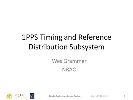 1PPS Timing and Reference Distribution Subsystem Wes Grammer NRAO March 15-17, 2012EOVSA Preliminary Design Review1.