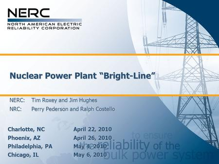 "Nuclear Power Plant ""Bright-Line"" NERC: Tim Roxey and Jim Hughes NRC: Perry Pederson and Ralph Costello Nuclear Power Plant ""Bright-Line"" NERC: Tim Roxey."