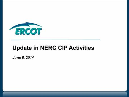 Update in NERC CIP Activities June 5, 2014. 2 Update on CIP-014-1 Update on Revisions to CIP Version 5 –BES Cyber Asset Survey –Implementation Plan Questions.