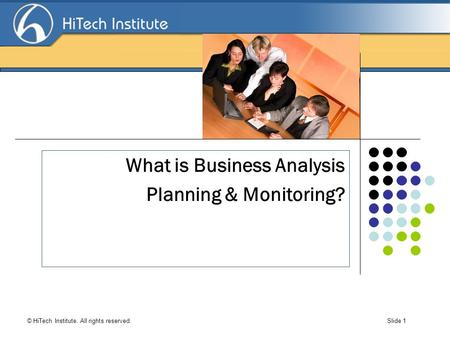 Search Engine Optimization © HiTech Institute. All rights reserved. Slide 1 What is Business Analysis Planning & Monitoring?