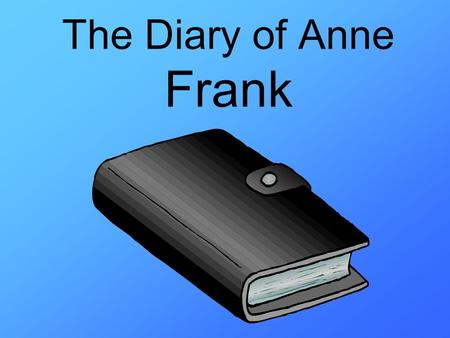 The Diary of Anne Frank. Annelies Marie Frank Anne Franks Real name is Annelies Marie Frank Annelies was born on the 12 th of June 1929 and died of typhus.